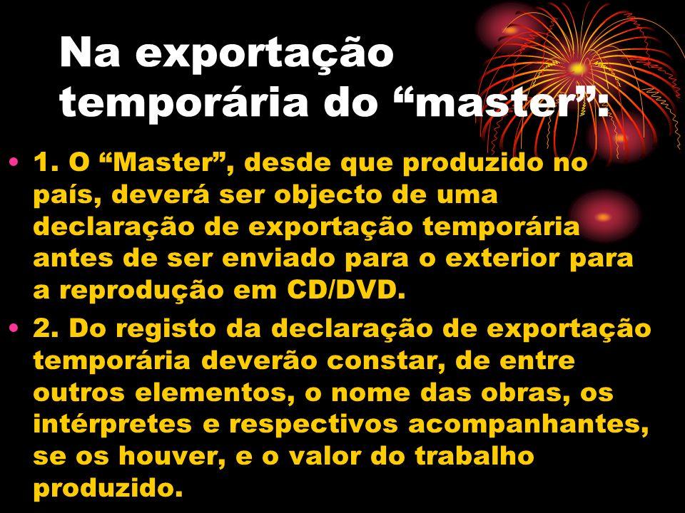 Na exportação temporária do master: 1. O Master, desde que produzido no país, deverá ser objecto de uma declaração de exportação temporária antes de s