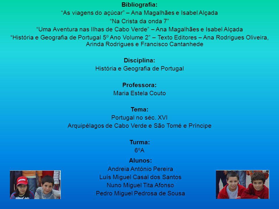Bibliografia: As viagens do açúcar – Ana Magalhães e Isabel Alçada Na Crista da onda 7 Uma Aventura nas Ilhas de Cabo Verde – Ana Magalhães e Isabel A
