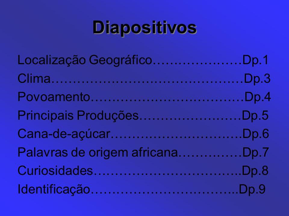 Diapositivos Diapositivos Localização Geográfico…………………Dp.1 Clima………………………………………Dp.3 Povoamento………………………………Dp.4 Principais Produções……………………Dp.5 Cana-