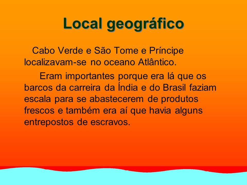 Local geográfico Cabo Verde e São Tome e Príncipe localizavam-se no oceano Atlântico. Eram importantes porque era lá que os barcos da carreira da Índi