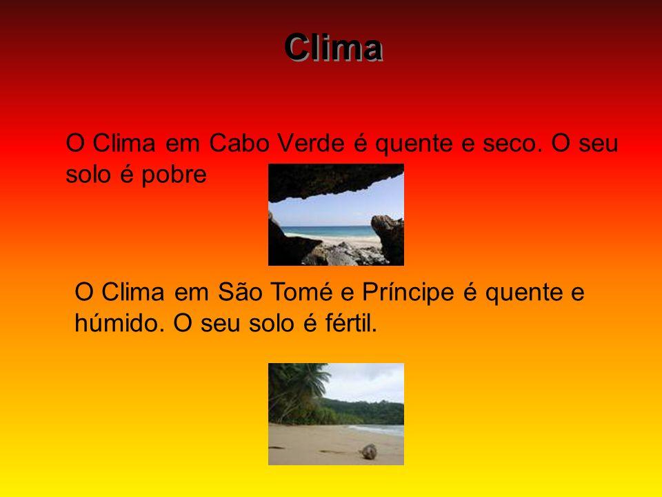 Clima Clima O Clima em Cabo Verde é quente e seco. O seu solo é pobre O Clima em São Tomé e Príncipe é quente e húmido. O seu solo é fértil.