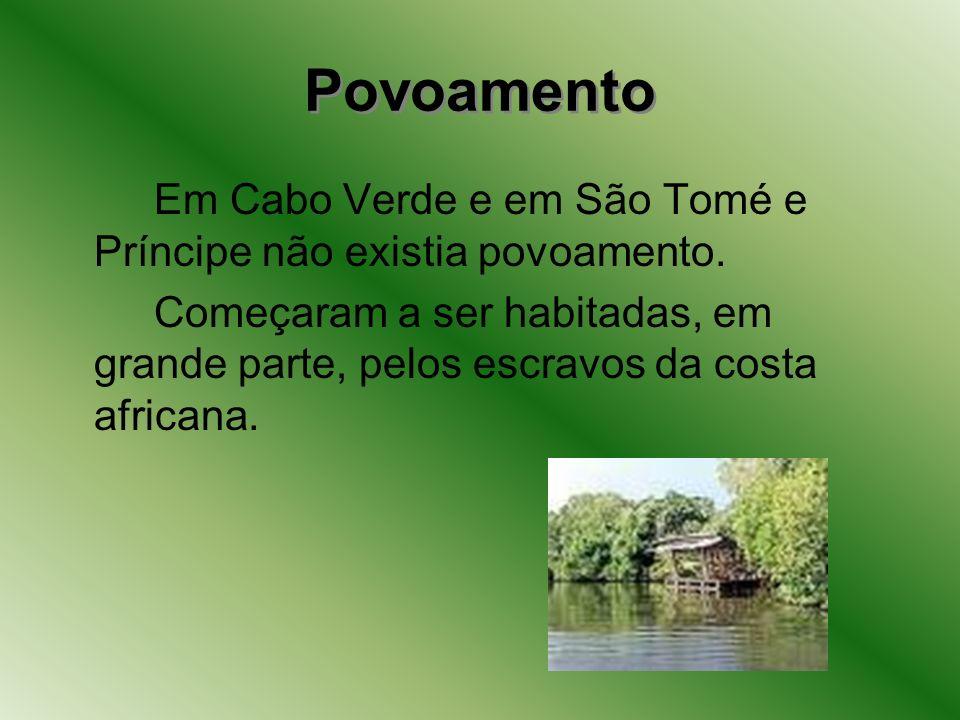 Povoamento Em Cabo Verde e em São Tomé e Príncipe não existia povoamento. Começaram a ser habitadas, em grande parte, pelos escravos da costa africana