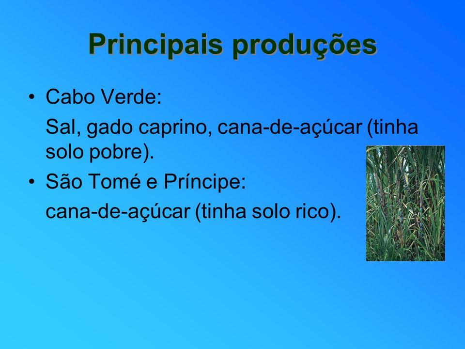 Principais produções Principais produções Cabo Verde: Sal, gado caprino, cana-de-açúcar (tinha solo pobre). São Tomé e Príncipe: cana-de-açúcar (tinha