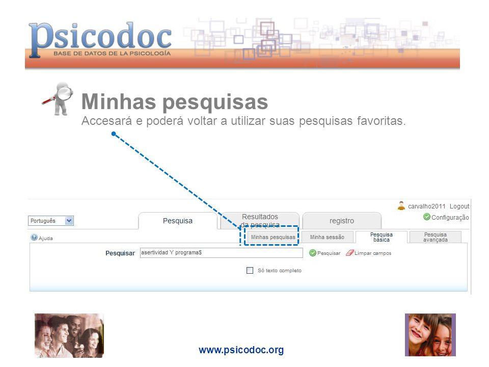 Minhas pesquisas www.psicodoc.org Accesará e poderá voltar a utilizar suas pesquisas favoritas.