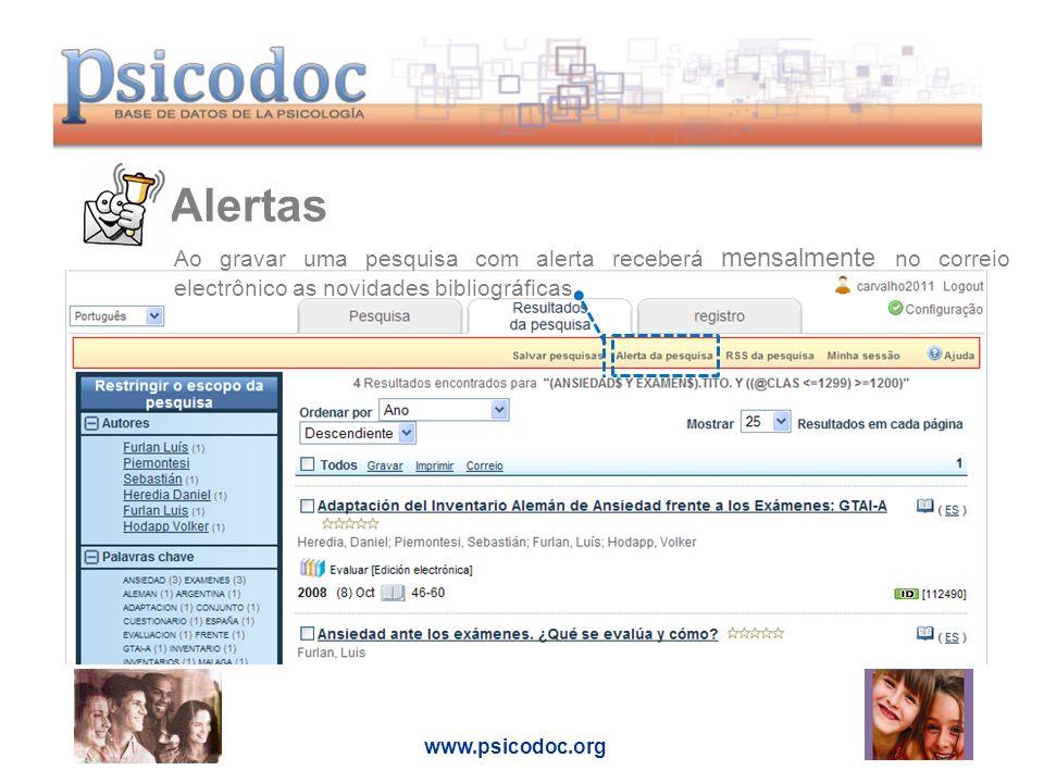 Alertas www.psicodoc.org Ao gravar uma pesquisa com alerta receberá mensalmente no correio electrônico as novidades bibliográficas.