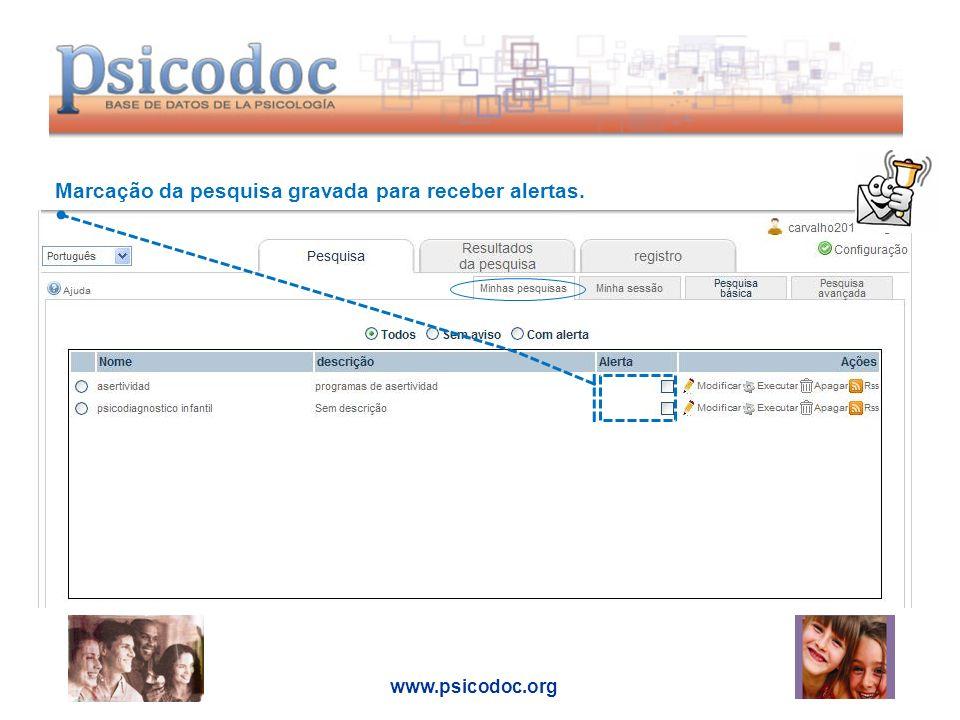 www.psicodoc.org Marcação da pesquisa gravada para receber alertas.