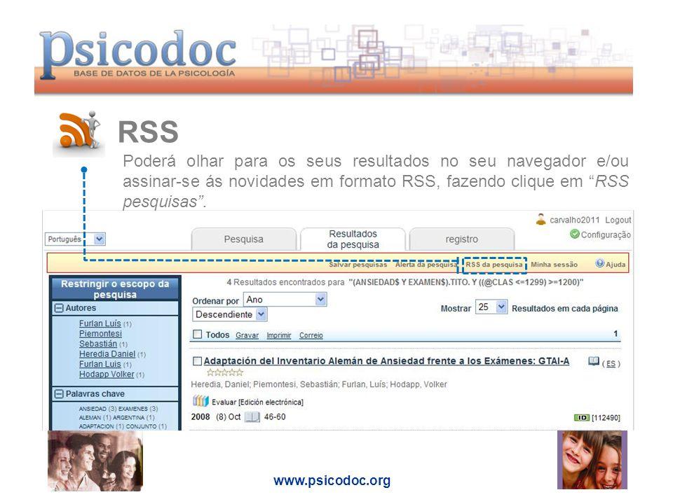 www.psicodoc.org RSS Poderá olhar para os seus resultados no seu navegador e/ou assinar-se ás novidades em formato RSS, fazendo clique em RSS pesquisas.