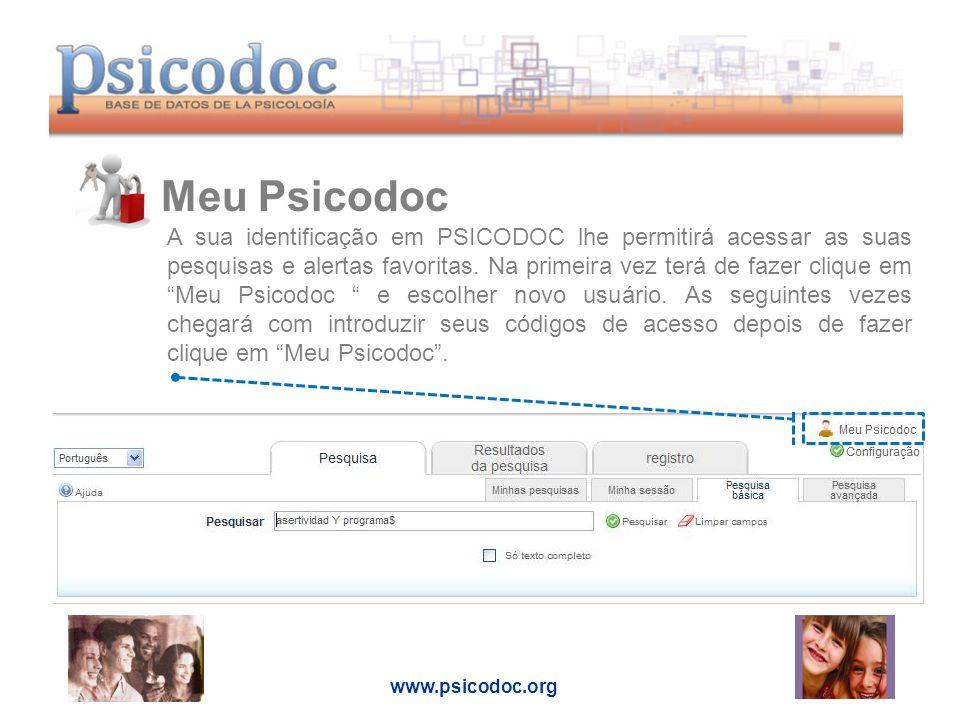 Meu Psicodoc www.psicodoc.org A sua identificação em PSICODOC lhe permitirá acessar as suas pesquisas e alertas favoritas.