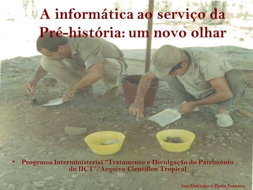A informática ao serviço da Pré-história: um novo olhar Programa Interministerial Tratamento e Divulgação do Património do IICT/Arquivo Científico Tro