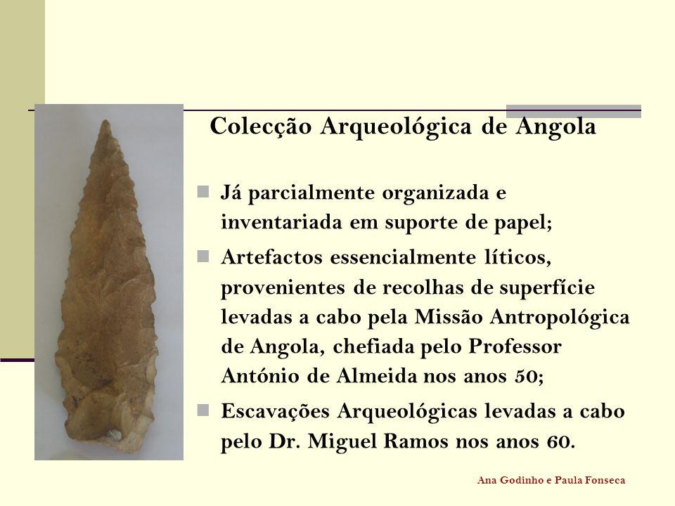 Colecção Arqueológica de Angola Já parcialmente organizada e inventariada em suporte de papel; Artefactos essencialmente líticos, provenientes de reco