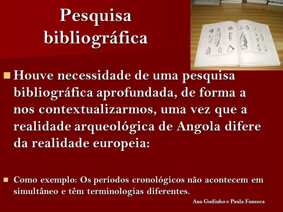 Pesquisa bibliográfica Houve necessidade de uma pesquisa bibliográfica aprofundada, de forma a nos contextualizarmos, uma vez que a realidade arqueoló