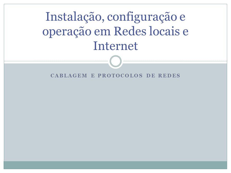 CABLAGEM E PROTOCOLOS DE REDES Instalação, configuração e operação em Redes locais e Internet