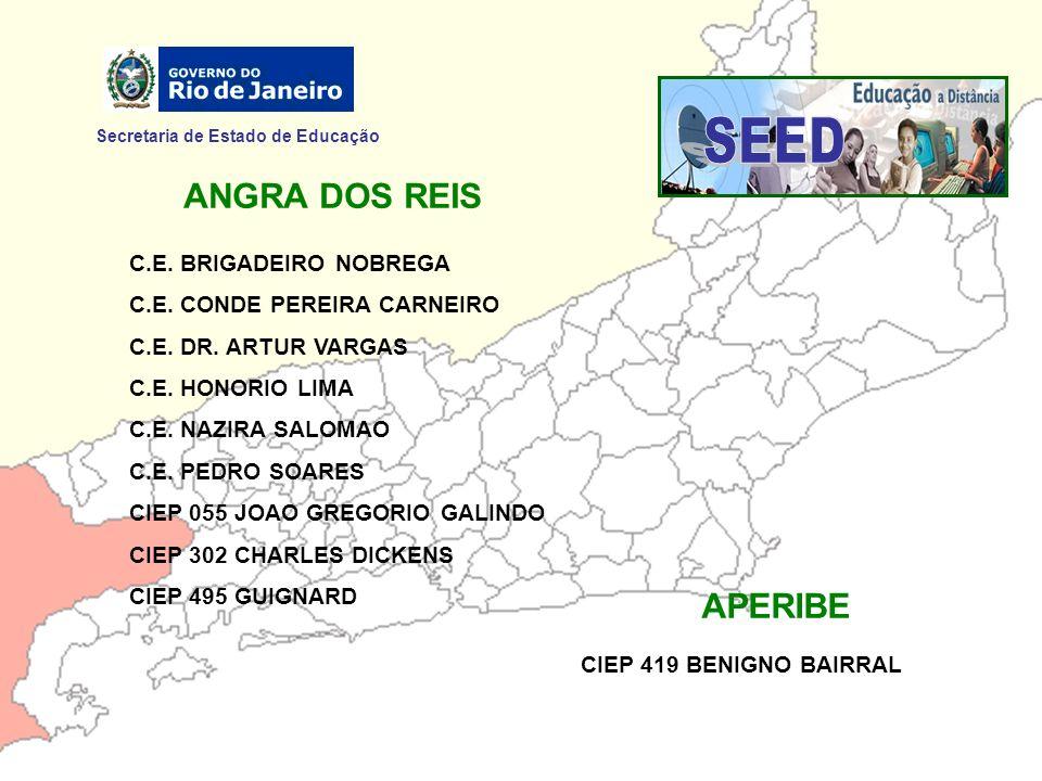 ANGRA DOS REIS C.E. BRIGADEIRO NOBREGA C.E. CONDE PEREIRA CARNEIRO C.E. DR. ARTUR VARGAS C.E. HONORIO LIMA C.E. NAZIRA SALOMAO C.E. PEDRO SOARES CIEP