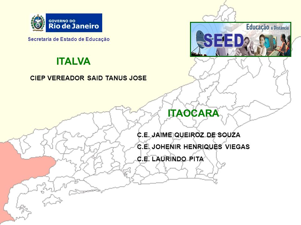Secretaria de Estado de Educação ITALVA CIEP VEREADOR SAID TANUS JOSE ITAOCARA C.E. JAIME QUEIROZ DE SOUZA C.E. JOHENIR HENRIQUES VIEGAS C.E. LAURINDO