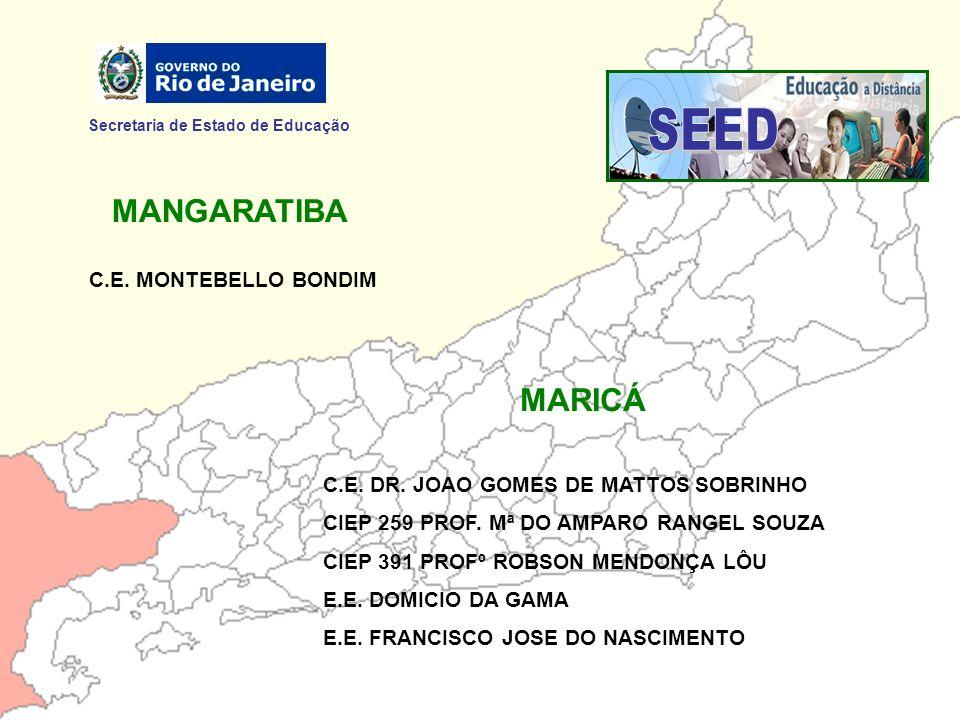 Secretaria de Estado de Educação MANGARATIBA C.E. MONTEBELLO BONDIM MARICÁ C.E. DR. JOAO GOMES DE MATTOS SOBRINHO CIEP 259 PROF. Mª DO AMPARO RANGEL S