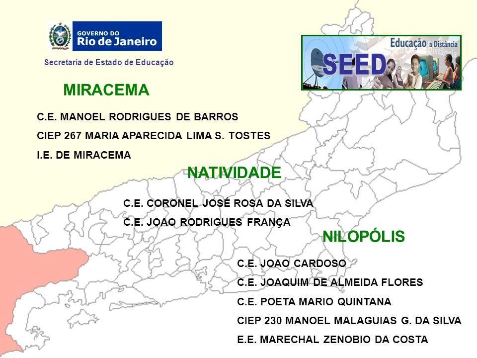 Secretaria de Estado de Educação MIRACEMA C.E. MANOEL RODRIGUES DE BARROS CIEP 267 MARIA APARECIDA LIMA S. TOSTES I.E. DE MIRACEMA NATIVIDADE C.E. COR