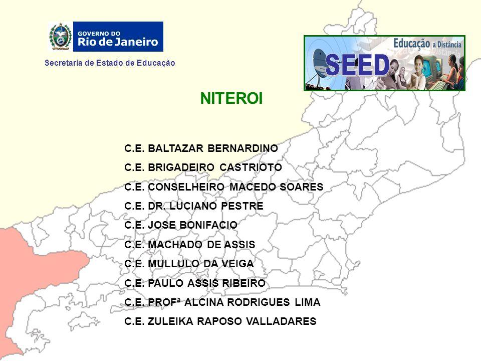 Secretaria de Estado de Educação NITEROI C.E. BALTAZAR BERNARDINO C.E. BRIGADEIRO CASTRIOTO C.E. CONSELHEIRO MACEDO SOARES C.E. DR. LUCIANO PESTRE C.E