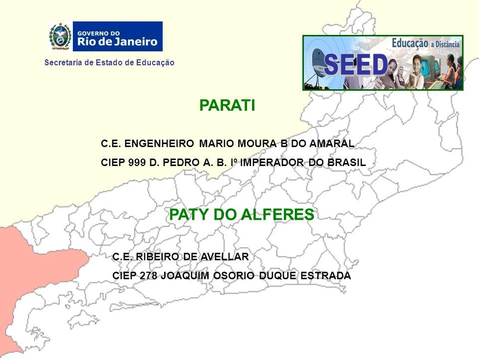 Secretaria de Estado de Educação PARATI C.E. ENGENHEIRO MARIO MOURA B DO AMARAL CIEP 999 D. PEDRO A. B. Iº IMPERADOR DO BRASIL PATY DO ALFERES C.E. RI