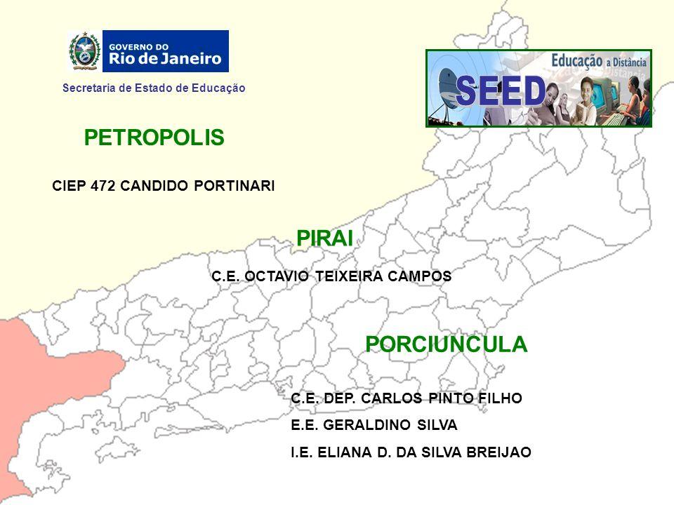 Secretaria de Estado de Educação PETROPOLIS CIEP 472 CANDIDO PORTINARI PIRAI C.E. OCTAVIO TEIXEIRA CAMPOS PORCIUNCULA C.E. DEP. CARLOS PINTO FILHO E.E