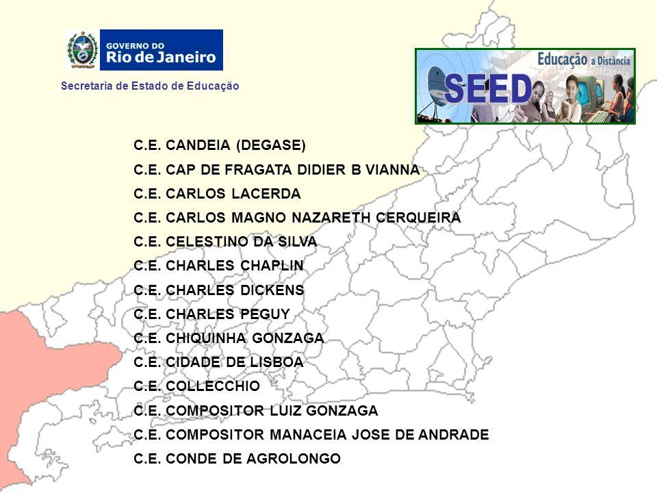 Secretaria de Estado de Educação C.E. CANDEIA (DEGASE) C.E. CAP DE FRAGATA DIDIER B VIANNA C.E. CARLOS LACERDA C.E. CARLOS MAGNO NAZARETH CERQUEIRA C.
