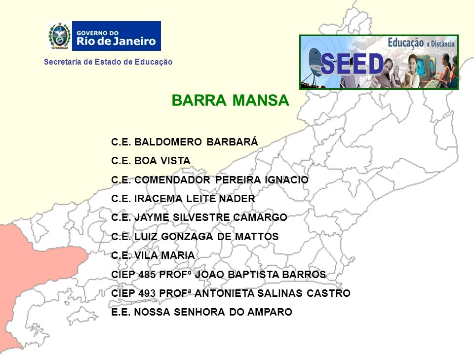 Secretaria de Estado de Educação BARRA MANSA C.E. BALDOMERO BARBARÁ C.E. BOA VISTA C.E. COMENDADOR PEREIRA IGNACIO C.E. IRACEMA LEITE NADER C.E. JAYME