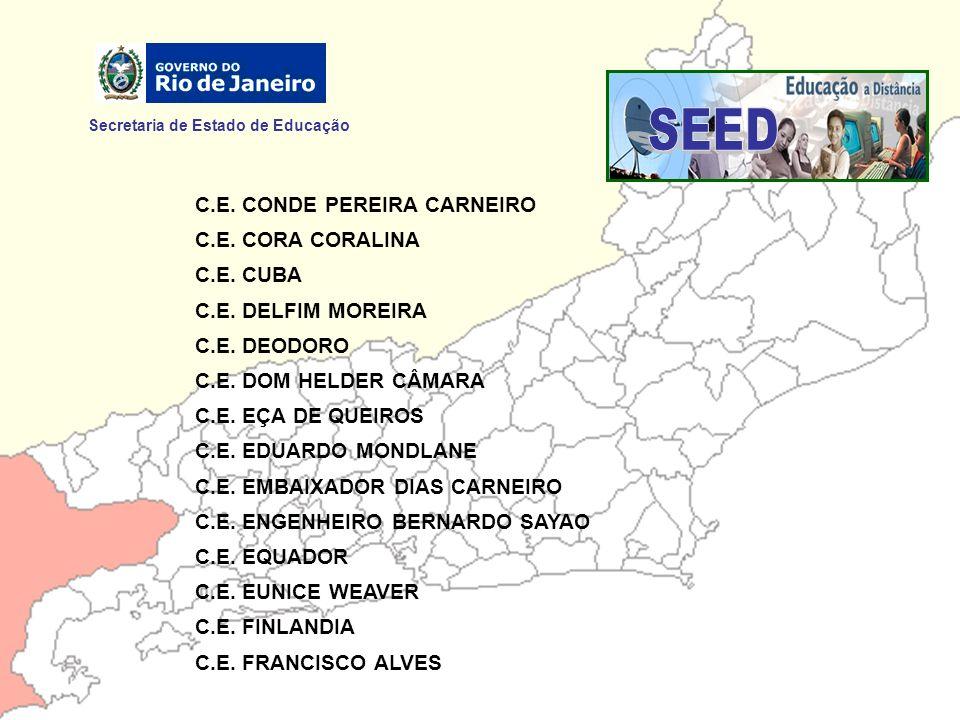 Secretaria de Estado de Educação C.E. CONDE PEREIRA CARNEIRO C.E. CORA CORALINA C.E. CUBA C.E. DELFIM MOREIRA C.E. DEODORO C.E. DOM HELDER CÂMARA C.E.