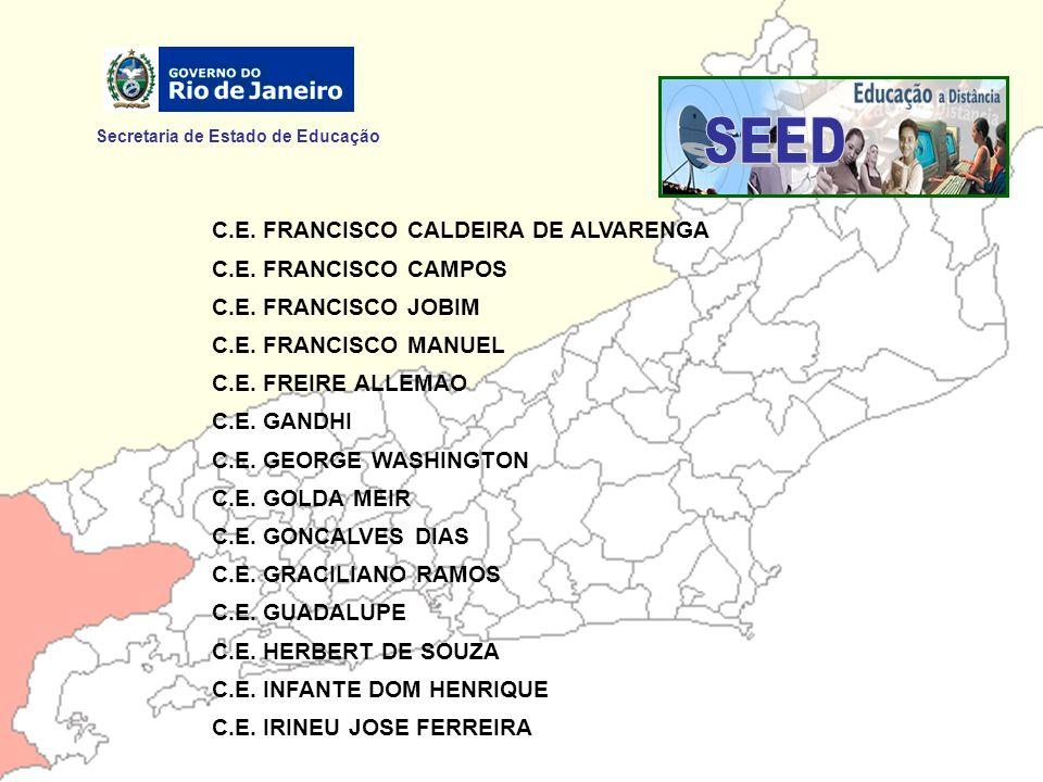 Secretaria de Estado de Educação C.E. FRANCISCO CALDEIRA DE ALVARENGA C.E. FRANCISCO CAMPOS C.E. FRANCISCO JOBIM C.E. FRANCISCO MANUEL C.E. FREIRE ALL