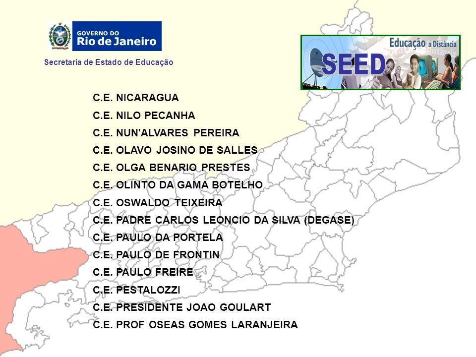 Secretaria de Estado de Educação C.E. NICARAGUA C.E. NILO PECANHA C.E. NUN'ALVARES PEREIRA C.E. OLAVO JOSINO DE SALLES C.E. OLGA BENARIO PRESTES C.E.