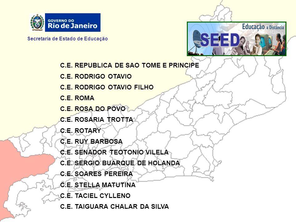 Secretaria de Estado de Educação C.E. REPUBLICA DE SAO TOME E PRINCIPE C.E. RODRIGO OTAVIO C.E. RODRIGO OTAVIO FILHO C.E. ROMA C.E. ROSA DO POVO C.E.