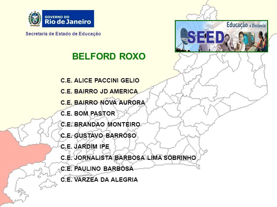 Secretaria de Estado de Educação BELFORD ROXO C.E. ALICE PACCINI GELIO C.E. BAIRRO JD AMERICA C.E. BAIRRO NOVA AURORA C.E. BOM PASTOR C.E. BRANDAO MON