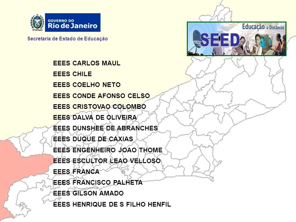 Secretaria de Estado de Educação EEES CARLOS MAUL EEES CHILE EEES COELHO NETO EEES CONDE AFONSO CELSO EEES CRISTOVAO COLOMBO EEES DALVA DE OLIVEIRA EE
