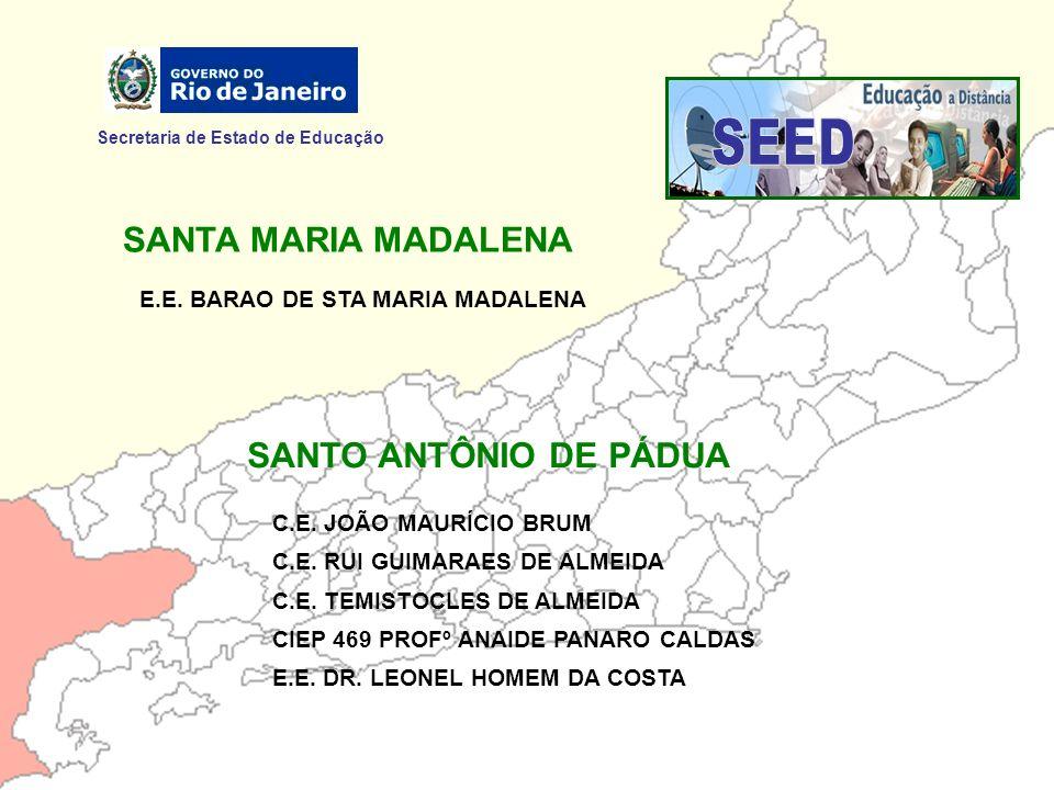Secretaria de Estado de Educação SANTA MARIA MADALENA E.E. BARAO DE STA MARIA MADALENA SANTO ANTÔNIO DE PÁDUA C.E. JOÃO MAURÍCIO BRUM C.E. RUI GUIMARA
