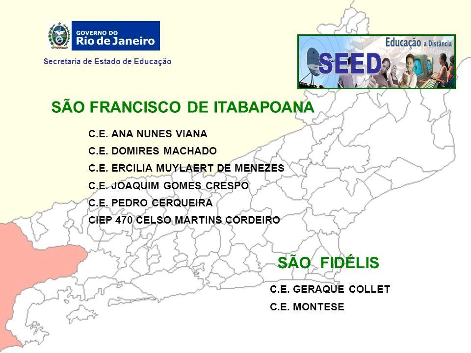 Secretaria de Estado de Educação SÃO FRANCISCO DE ITABAPOANA C.E. ANA NUNES VIANA C.E. DOMIRES MACHADO C.E. ERCILIA MUYLAERT DE MENEZES C.E. JOAQUIM G