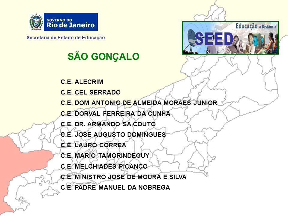Secretaria de Estado de Educação SÃO GONÇALO C.E. ALECRIM C.E. CEL SERRADO C.E. DOM ANTONIO DE ALMEIDA MORAES JUNIOR C.E. DORVAL FERREIRA DA CUNHA C.E
