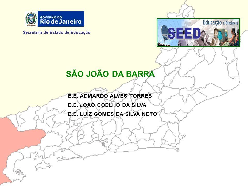 Secretaria de Estado de Educação SÃO JOÃO DA BARRA E.E. ADMARDO ALVES TORRES E.E. JOAO COELHO DA SILVA E.E. LUIZ GOMES DA SILVA NETO