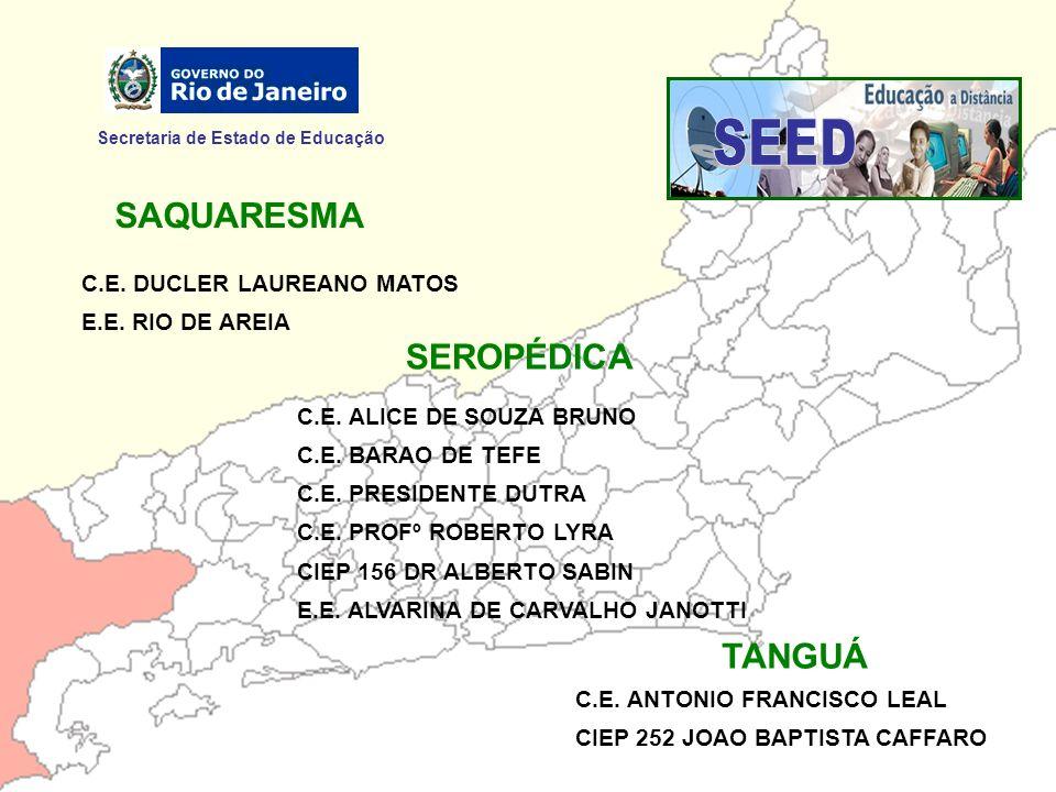 Secretaria de Estado de Educação SAQUARESMA SEROPÉDICA C.E. DUCLER LAUREANO MATOS E.E. RIO DE AREIA C.E. ALICE DE SOUZA BRUNO C.E. BARAO DE TEFE C.E.