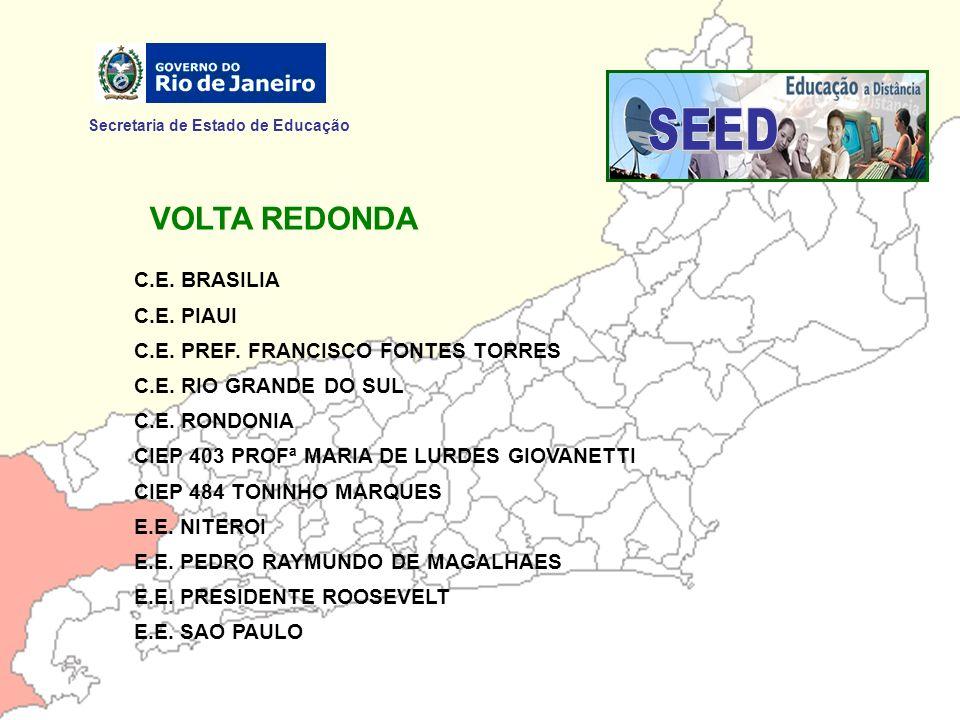 Secretaria de Estado de Educação VOLTA REDONDA C.E. BRASILIA C.E. PIAUI C.E. PREF. FRANCISCO FONTES TORRES C.E. RIO GRANDE DO SUL C.E. RONDONIA CIEP 4