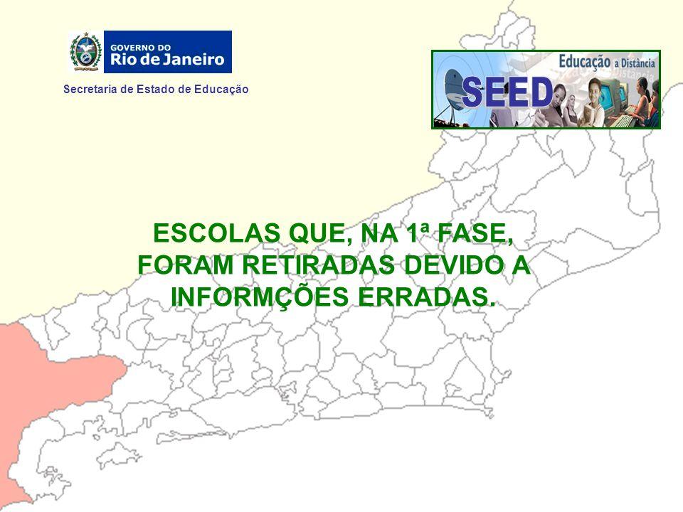Secretaria de Estado de Educação ESCOLAS QUE, NA 1ª FASE, FORAM RETIRADAS DEVIDO A INFORMÇÕES ERRADAS.