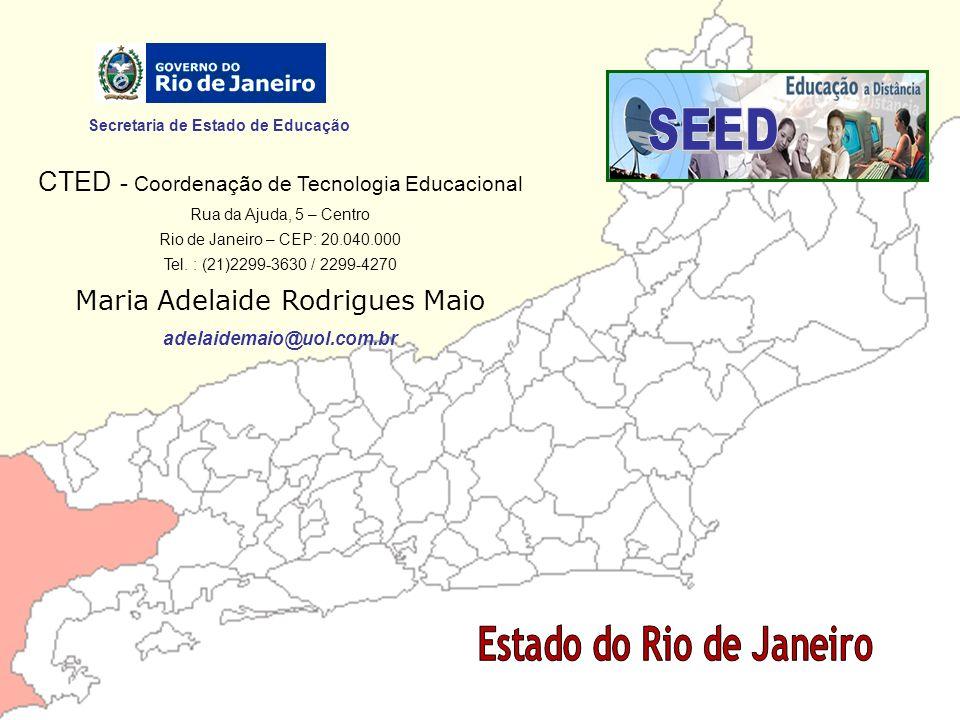 Secretaria de Estado de Educação CTED - Coordenação de Tecnologia Educacional Rua da Ajuda, 5 – Centro Rio de Janeiro – CEP: 20.040.000 Tel. : (21)229