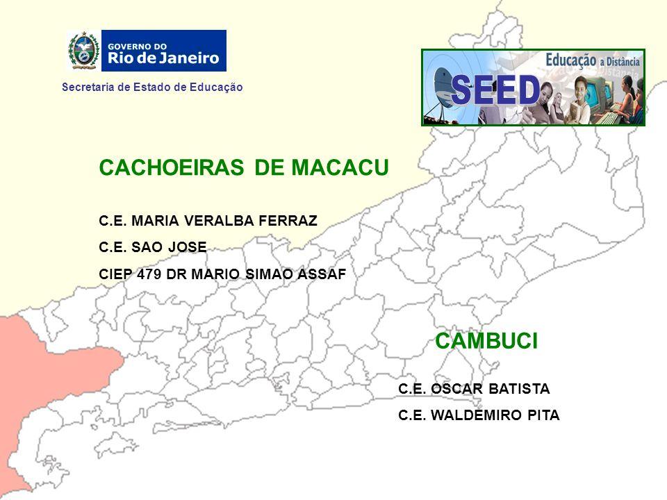 Secretaria de Estado de Educação C.E. OSCAR BATISTA C.E. WALDEMIRO PITA CAMBUCI CACHOEIRAS DE MACACU C.E. MARIA VERALBA FERRAZ C.E. SAO JOSE CIEP 479