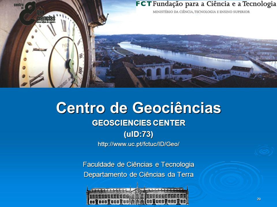 20 Centro de Geociências GEOSCIENCIES CENTER (uID:73)http://www.uc.pt/fctuc/ID/Geo/ Faculdade de Ciências e Tecnologia Departamento de Ciências da Ter