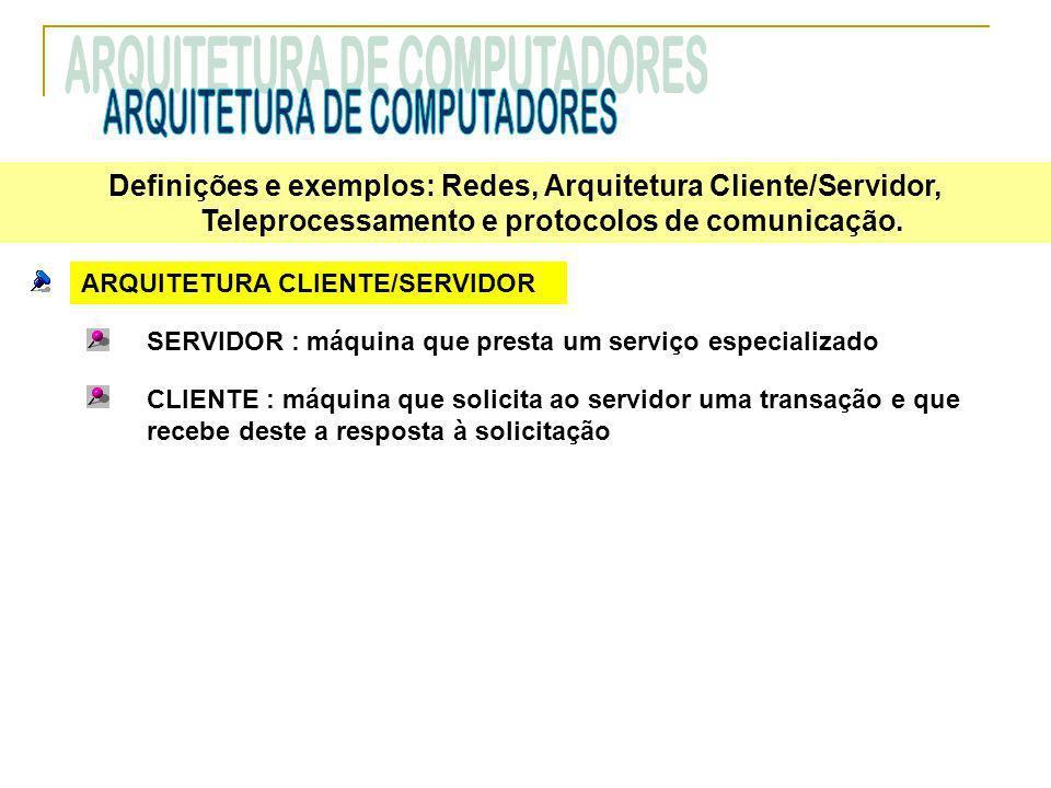 ARQUITETURA CLIENTE/SERVIDOR SERVIDOR : máquina que presta um serviço especializado CLIENTE : máquina que solicita ao servidor uma transação e que rec