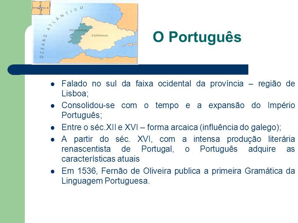 O Português Falado no sul da faixa ocidental da província – região de Lisboa; Consolidou-se com o tempo e a expansão do Império Português; Entre o séc.XII e XVI – forma arcaica (influência do galego); A partir do séc.
