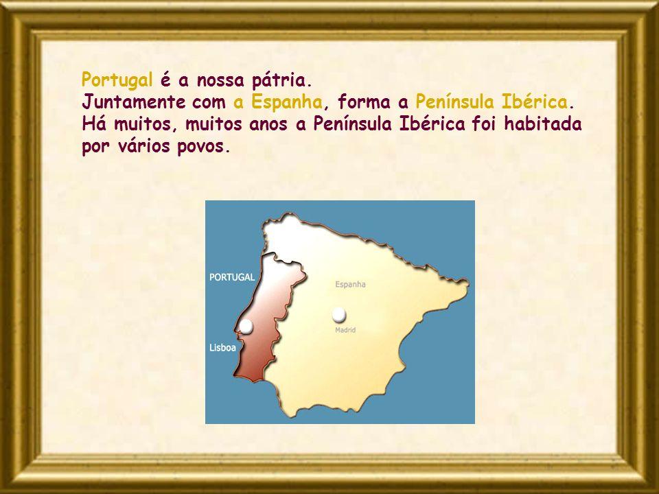 Portugal é a nossa pátria. Juntamente com a Espanha, forma a Península Ibérica. Há muitos, muitos anos a Península Ibérica foi habitada por vários pov
