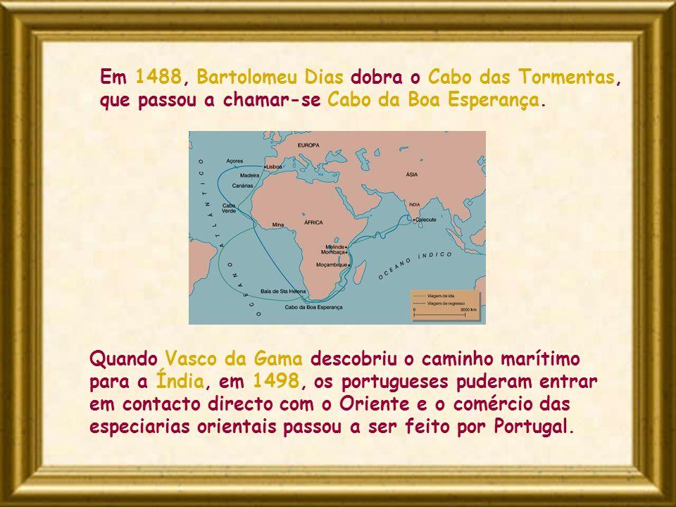 Quando Vasco da Gama descobriu o caminho marítimo para a Índia, em 1498, os portugueses puderam entrar em contacto directo com o Oriente e o comércio