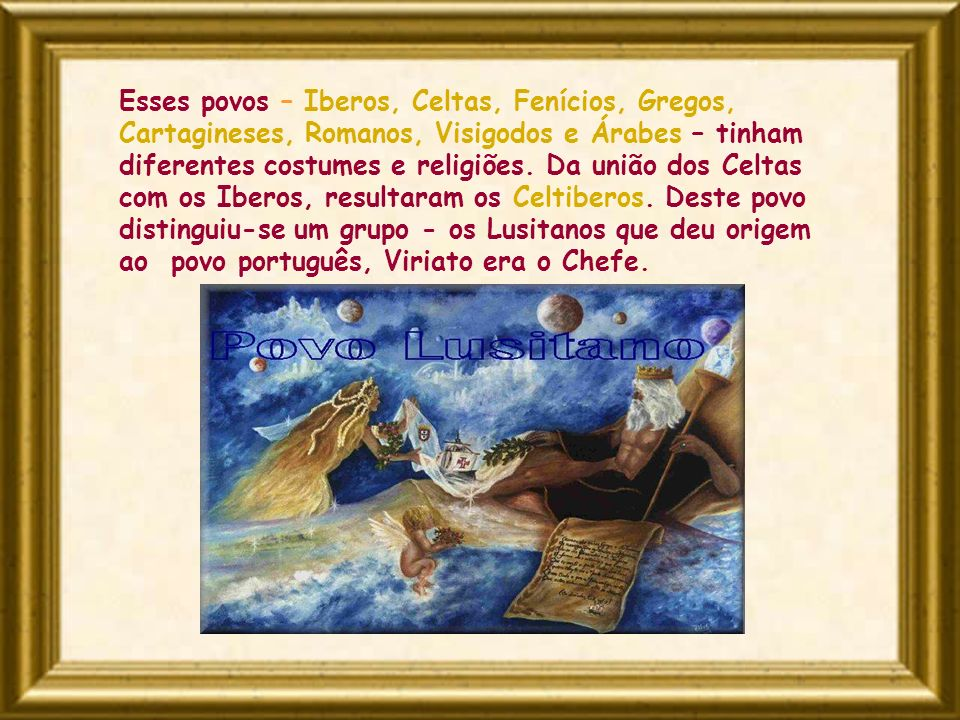Esses povos – Iberos, Celtas, Fenícios, Gregos, Cartagineses, Romanos, Visigodos e Árabes – tinham diferentes costumes e religiões. Da união dos Celta