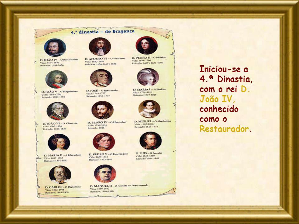Iniciou-se a 4.ª Dinastia, com o rei D. João IV, conhecido como o Restaurador.