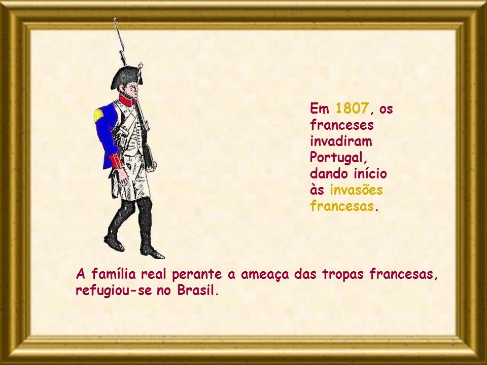 Em 1807, os franceses invadiram Portugal, dando início às invasões francesas. A família real perante a ameaça das tropas francesas, refugiou-se no Bra