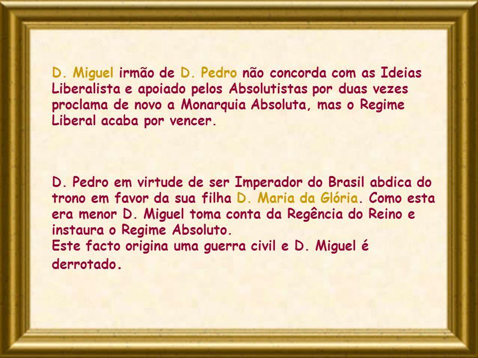 D. Miguel irmão de D. Pedro não concorda com as Ideias Liberalista e apoiado pelos Absolutistas por duas vezes proclama de novo a Monarquia Absoluta,