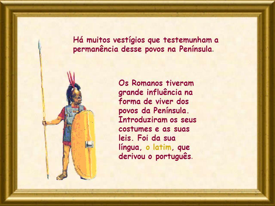 Há muitos vestígios que testemunham a permanência desse povos na Península. Os Romanos tiveram grande influência na forma de viver dos povos da Peníns